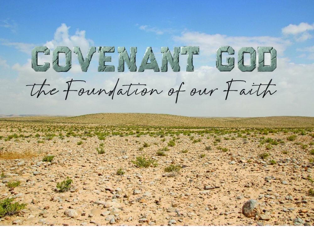 Covenant God: the Foundation of our Faith